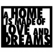 A HOME IS MADE OF LOVE AND DREAMS HLD1-1