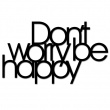 DON`T WORRY BE HAPPY DWBH1-1