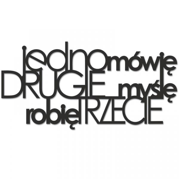 Napis 3D na ścianę JEDNO MÓWIĘ DRUGIE MYŚLĘ ROBIĘ TRZECIE DekoSign czarny MMR1-1