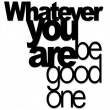 WHATEVER YOU ARE BE GOOD ONE BGO1-1